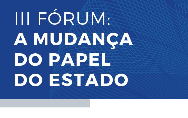 """""""III Fórum: A Mudança do Papel do Estado"""" discute as perspectivas da economia brasileira no novo governo"""