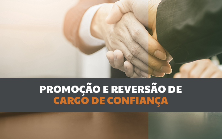 Reforma trabalhista: o que muda nas regras sobre promoção e reversão de cargos de confiança?
