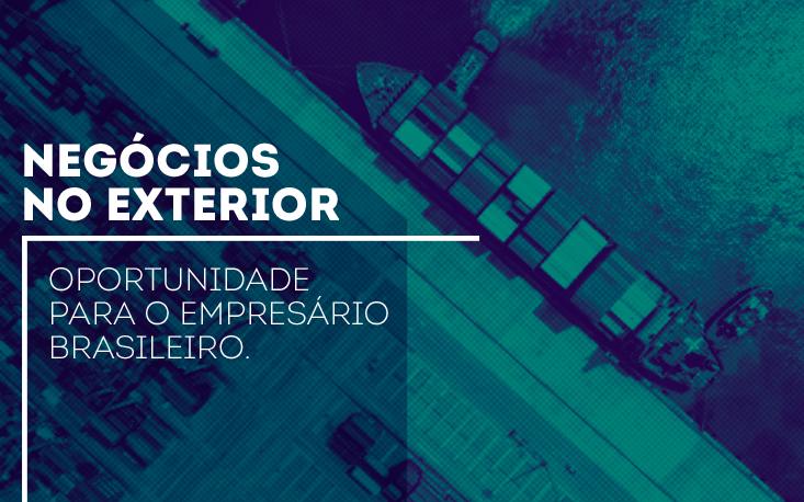 Internacionalização dos negócios é opção realista e viável para empresários brasileiros