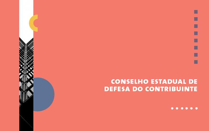 Conselho Estadual de Defesa do Contribuinte (Codecon) – Atuação