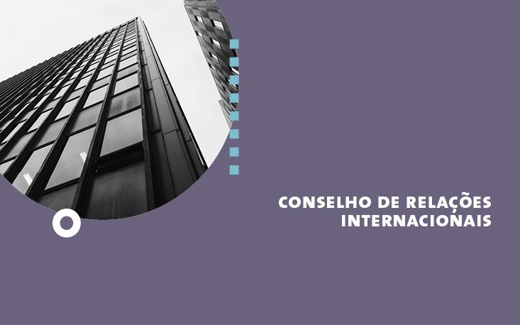 Conselho de Relações Internacionais – Atuação