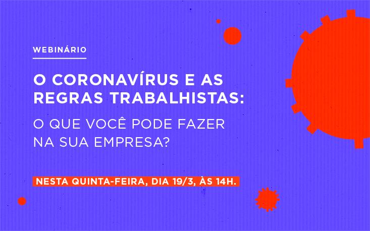 Coronavírus: Webinário esclarece questões trabalhistas, de saúde e segurança no trabalho