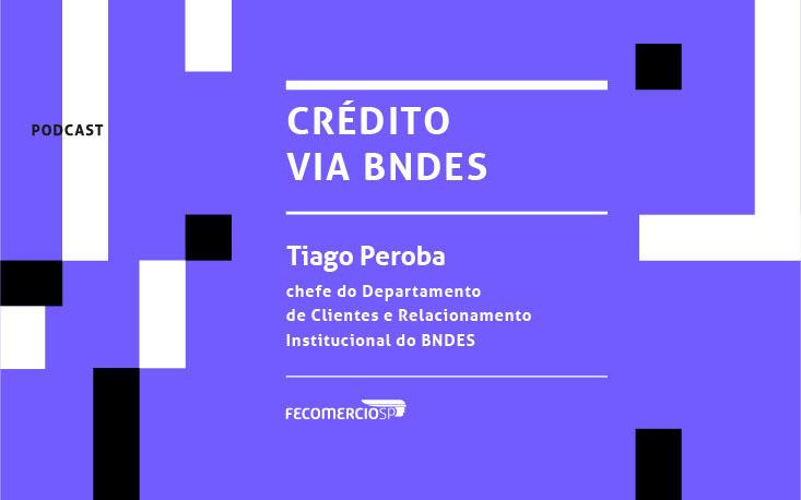 Dificuldades para acessar linhas de crédito? Ouça podcast com o BNDES