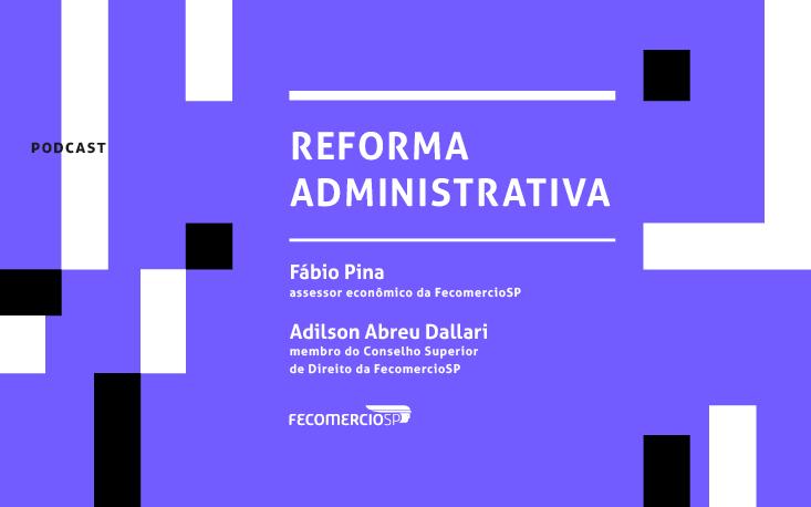 Proposta da Reforma Administrativa precisa evoluir; ouça