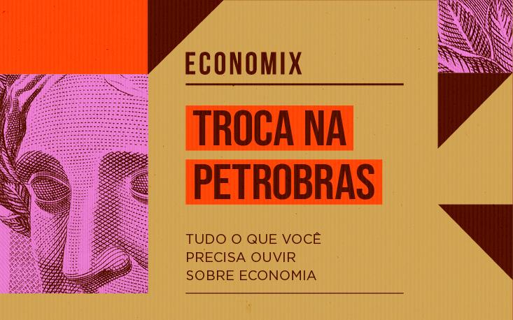 Entenda por que o mercado reagiu mal à troca de comando na Petrobras