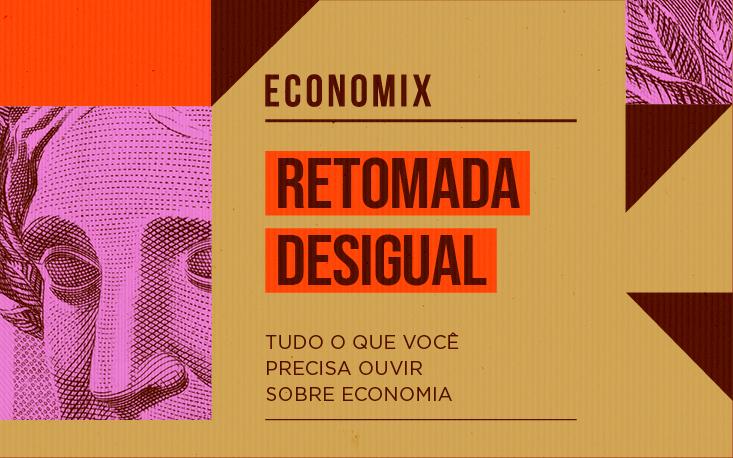 Recuperação desigual: quais os motivos que reforçam a concentração de renda na pandemia?
